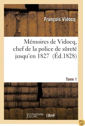 Mémoires de Vidocq, Chef de la Police de Sureté Jusqu'en 1827. Tome 1 (Sciences Sociales) (French Edition)