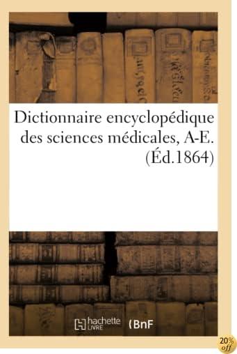Dictionnaire Encyclopédique Des Sciences Médicales. Première Série, A-E. T. Vingt-Cinquième, Cys-DAT (French Edition)