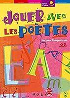 Jouer avec les poètes by Jacques…