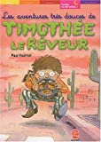 Paul Fournel: Les aventures tres douces de Timothee le reveur (French Edition)