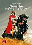 Martine Laffon: Alexandre ou les rêves d'un conquérant (French Edition)