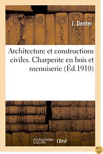 Architecture et constructions civiles. Charpente en bois et menuiserie 2e éd. (Savoirs Et Traditions) (French Edition)
