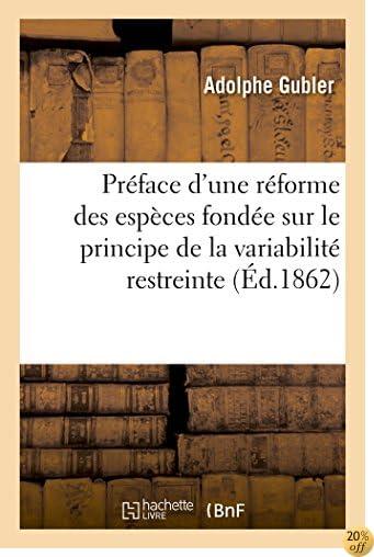 Préface d'Une Réforme Des Espèces Fondée Sur Le Principe de la Variabilité Restreinte Des Types (Savoirs Et Traditions) (French Edition)