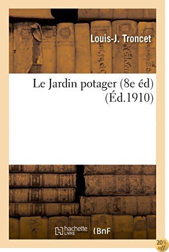 Le Jardin Potager, 1910. 8e Éd. (Savoirs Et Traditions) (French Edition)