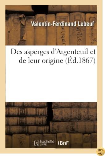 Des Asperges d'Argenteuil Et de Leur Origine (Savoirs Et Traditions) (French Edition)