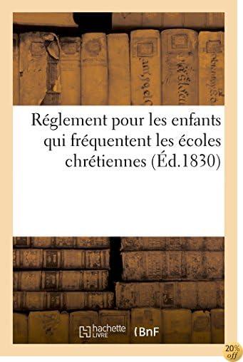 Réglement Pour Les Enfants Qui Fréquentent Les Écoles Chrétiennes (Sciences Sociales) (French Edition)