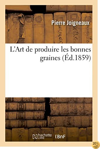 L'Art de Produire Les Bonnes Graines (Savoirs Et Traditions) (French Edition)