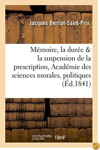 Mémoire Sur La Durée Et La Suspension de la Prescription: Lu À l'Académie Des Sciences (Sciences Sociales) (French Edition)