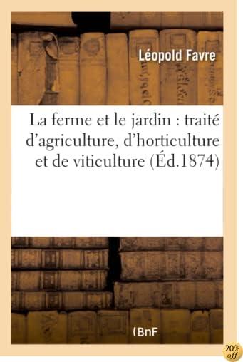 La Ferme Et Le Jardin: Traité d'Agriculture, d'Horticulture Et de Viticulture (Savoirs Et Traditions) (French Edition)