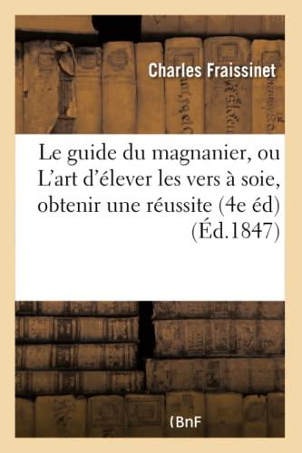 le-guide-du-magnanier-ou-lart-dlever-les-vers-soie-de-manire-en-obtenir-toujours-savoirs-et-traditions-french-edition