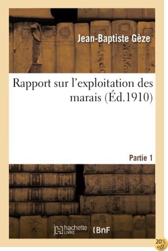 Rapport Sur l'Exploitation Des Marais. Partie 1 (Savoirs Et Traditions) (French Edition)