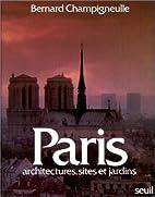 Paris : architectures, sites & jardins by…