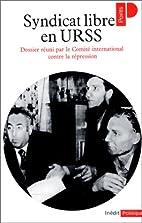 Syndicat libre en URSS. Dossier réuni par…