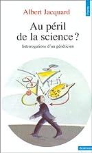 Au péril de la science? by Albert Jacquard