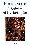 Sabato, Ernesto: L'écrivain et la catastrophe (French Edition)