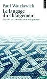 Watzlawick, Paul: Le langage du changement (French Edition)