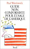 Watzlawick, Paul: Guide non conformiste pour l'usage de l'Amérique (French Edition)