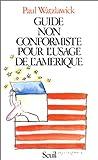 Watzlawick, Paul: Guide non conformiste pour l'usage de l'Amérique (French Edition)