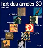 Neret, Gilles: L'art Des Annees 30: Peinture, Sculpture, Architecture, Design, Decor, Graphisme, Photographie, Cinema