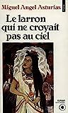 Asturias, Miguel Angel: Le Larron qui ne croyait pas au ciel (French Edition)