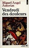 Asturias, Miguel Angel: Vendredi des douleurs (French Edition)