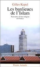 Les banlieues de l'Islam by Gilles Kepel