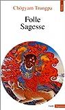 Trungpa, Chögyam: Folle sagesse. Suivi de Casse dogme (par Zéno Bianu et Patrick Carré) (French Edition)