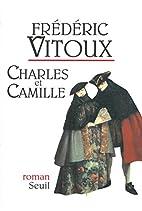 Charles e Camille by Frédéric Vitoux