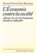 L'economie contre la societe: Affronter la…
