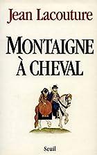 Montaigne à cheval by Jean Lacouture