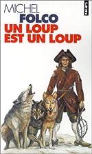 Un loup est un loup by Michel Folco