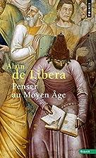 Penser au Moyen Âge by Alain de Libera