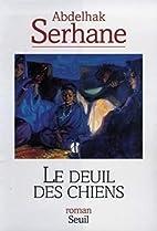 Le deuil des chiens: roman by Abdelhak…