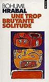 Hrabal, Bohumil: Une trop bruyante solitude (French Edition)