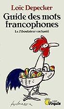 Le guide des mots francophones. Le…