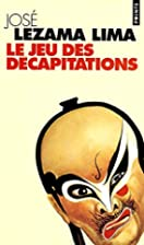 Jeu des decapitations (le) by Jose Lezama…