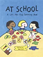 At School: A Lift-The-Flap Learning Book by…