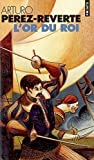 Pérez-Reverte, Arturo: Les Aventures du capitaine Alatriste, tome 4: L'Or du Roi