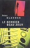 Peter Blauner: Le dernier beau jour (French Edition)