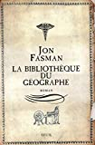 Jon Fasman: La bibliothèque du géographe (French Edition)