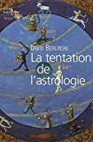 David Berlinski: La tentation de l'astrologie (French Edition)