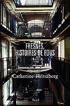 Fresnes, histoires de fous by Catherine…