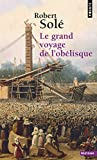 Solé, Robert: le grand voyage de l'obelisque