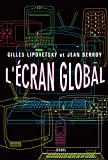 Lipovetsky, Gilles: L&#39;ecran Global: Culture-Medias Et Cinema a L&#39;age Hypermoderne