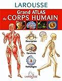 Larousse Staff: Grand atlas du corps humain: Description, fonctions, pathologies (French Edition)