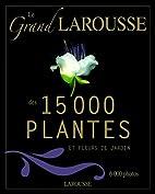 Grand Larousse des 15.000 plantes et fleurs…