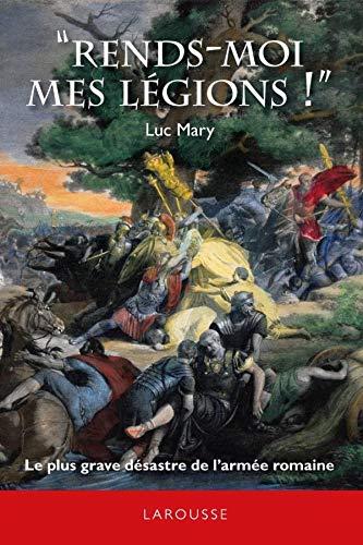 rends-moi-mes-legions-le-plus-grave-desastre-de-larmee-romaine