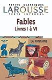 La Fontaine: Fables: Livres I a VI (Petits Classiques Larousse Texte Integral) (French Edition)