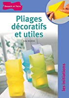 Pliages décoratifs et utiles by…