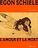 JANE KALLIR: Egon Schiele: L'amour et la mort